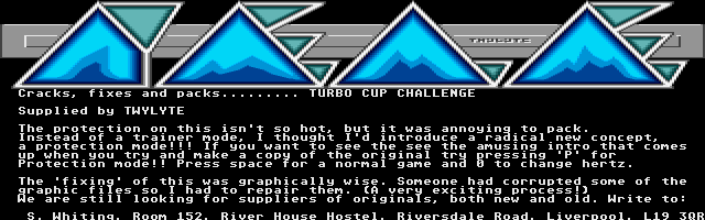 This interesting text appears on TLS 16, and doesn't contain any music nor effects. Just press P to discover the awesome way that the editor used to protect the game Turbo Cup! Really funny :)